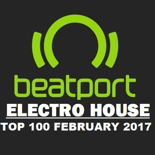 Beatport Top 100 Electro House February 2017 [MP3 DOWNLOAD